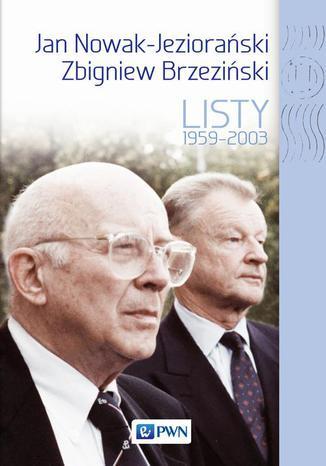 Okładka książki Jan Nowak Jeziorański, Zbigniew Brzeziński. Listy 1959-2003
