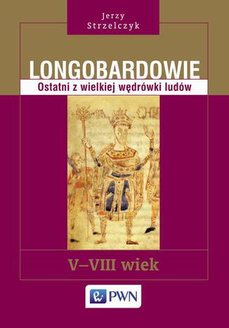 Okładka książki/ebooka Longobardowie. Ostatni z wielkiej wędrówki ludów. V-VIII wiek