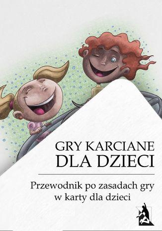 Okładka książki Gry karciane dla dzieci. Przewodnik po grach karcianych dla dzieci