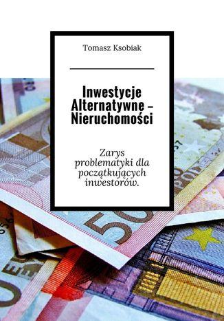 Okładka książki/ebooka Inwestycje alternatywne-- Nieruchomości