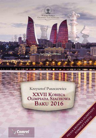 Okładka książki/ebooka XXVII Kobieca Olimpiada Szachowa - Baku 2016