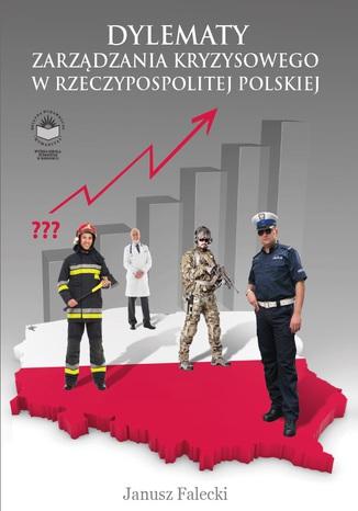 Okładka książki Dylematy zarządzania kryzysowego w Rzeczypospolitej Polskiej