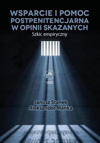 Okładka książki/ebooka Wsparcie i pomoc postpenitencjarna w opinii skazanych. Szkic empiryczny