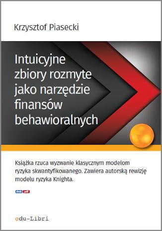 Okładka książki Intuicyjne zbiory rozmyte jako narzędzie finansów behawioralnych
