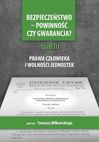 Okładka książki Bezpieczeństwo - powinność czy gwarancja? T.3. Prawa i wolności a działania państwa