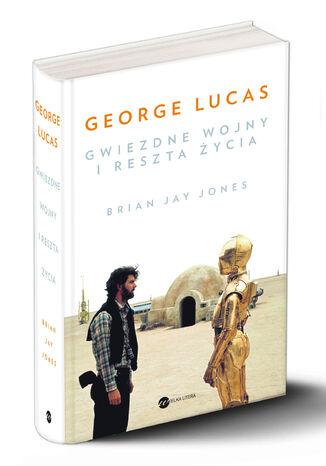 Okładka książki/ebooka George Lucas. Gwiezdne wojny i reszta życia