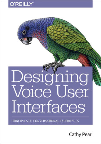 Okładka książki Designing Voice User Interfaces. Principles of Conversational Experiences
