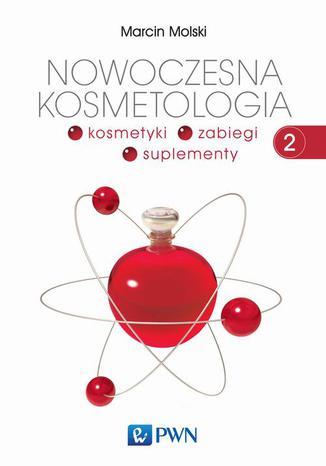Okładka książki Nowoczesna kosmetologia. Tom 2. Kosmetyki, zabiegi, suplementy