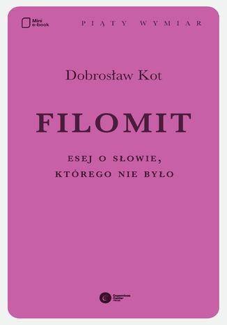 Okładka książki Filomit. Esej o słowie, którego nie było