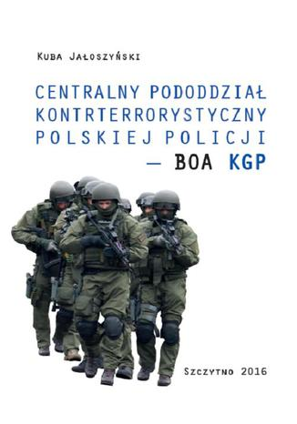 Okładka książki Centralny pododdział kontrterrorystyczny polskiej Policji - BOA KGP