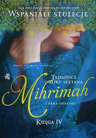 Okładka książki Tajemnice dworu sułtana. Mihrimah. Córka odaliski. Księga 4