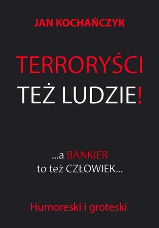 Okładka książki Terroryści też ludzie! A bankier to też człowiek