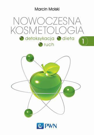 Okładka książki Nowoczesna kosmetologia. Tom 1. Detoksykacja, dieta, ruch