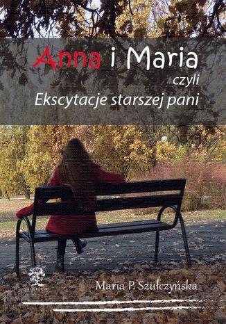 Okładka książki/ebooka Anna i Maria czyli Ekscytacje starszej pani