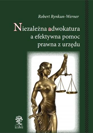 Okładka książki/ebooka Niezależna adwokatura a efektywna pomoc prawna z urzędu