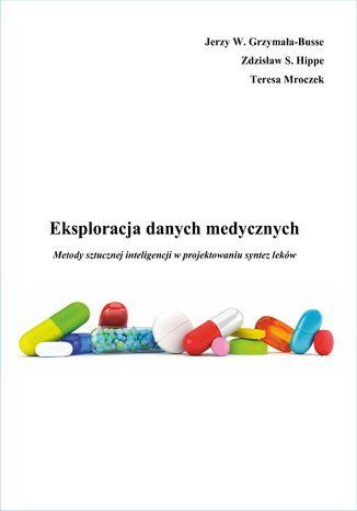 Okładka książki/ebooka Eksploracja danych medycznych Metody sztucznej inteligencji w projektowaniu syntez leków