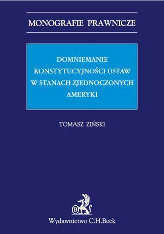 Okładka książki Domniemanie konstytucyjności ustaw w Stanach Zjednoczonych Ameryki