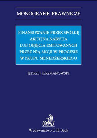 Okładka książki/ebooka Finansowanie przez spółkę akcyjną nabycia lub objęcia emitowanych przez nią akcji w procesie wykupu menedżerskiego