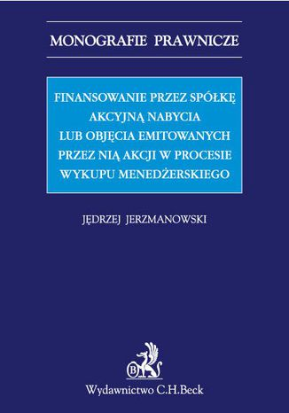 Okładka książki Finansowanie przez spółkę akcyjną nabycia lub objęcia emitowanych przez nią akcji w procesie wykupu menedżerskiego