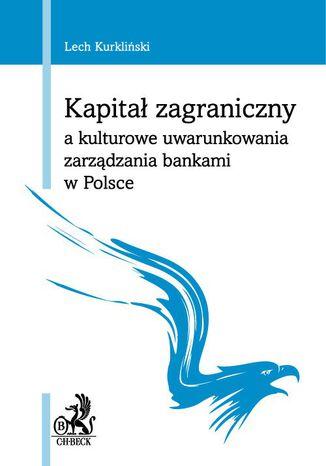 Okładka książki Kapitał zagraniczny a kulturowe uwarunkowania zarządzania bankami w Polsce