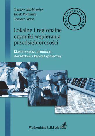 Okładka książki Lokalne i regionalne czynniki wsparcia przedsiębiorczości. Klasteryzacja, promocja, doradztwo i lokalny kapitał społeczny