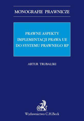 Okładka książki/ebooka Prawne aspekty implementacji prawa UE do systemu prawnego RP