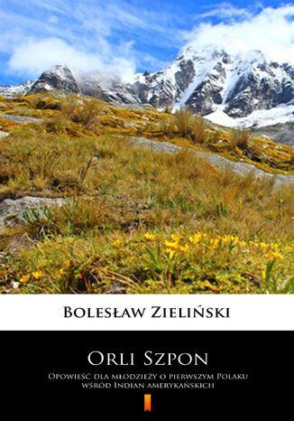 Okładka książki Orli Szpon. Opowieść dla młodzieży o pierwszym Polaku wśród Indian amerykańskich