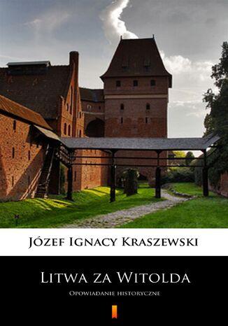 Okładka książki/ebooka Litwa za Witolda. Opowiadanie historyczne
