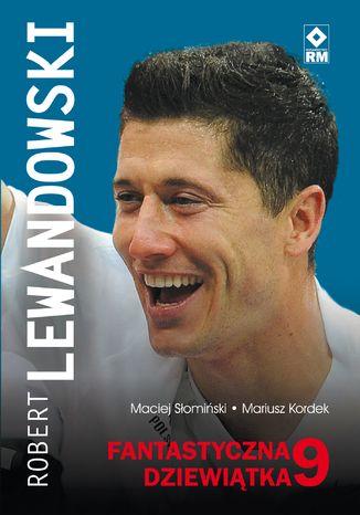 Okładka książki Robert Lewandowski. Fantastyczna 9