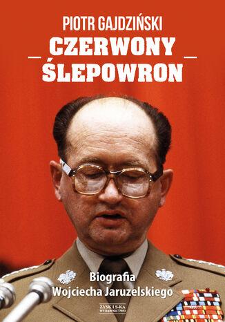 Okładka książki Czerwony Ślepowron. Biografia Wojciecha Jaruzelskiego