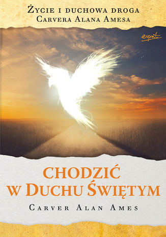 Okładka książki Chodzić w Duchu Świętym. Życie i duchowa droga Carvera Alan Amesa