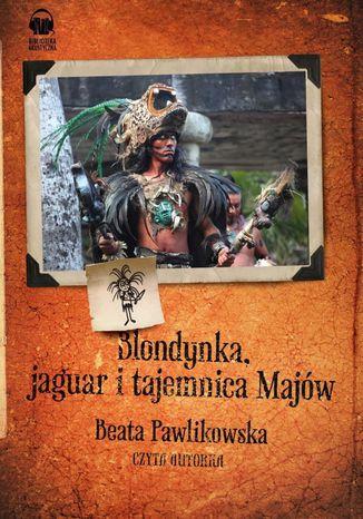 Okładka książki Blondynka, jaguar i tajemnica Majów