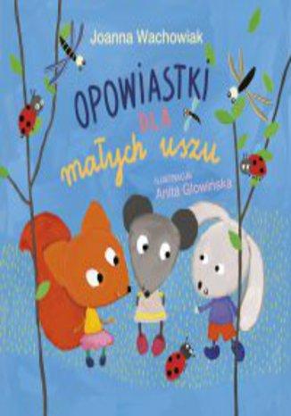 Okładka książki Opowiastki dla małych uszu