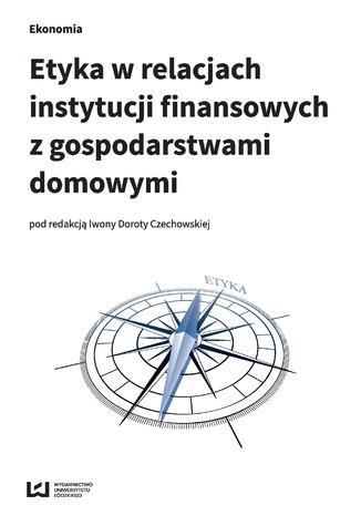 Okładka książki/ebooka Etyka w relacjach instytucji finansowych z gospodarstwami domowymi