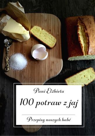 Okładka książki 100 potraw z jaj. Przepisy naszych babć