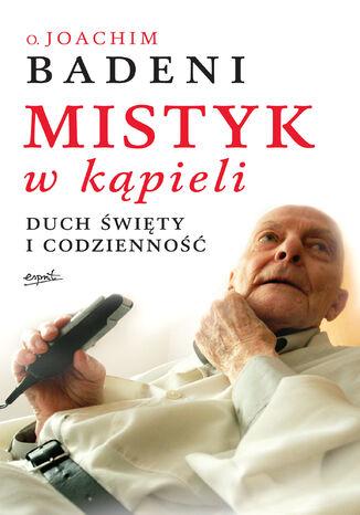 Okładka książki Mistyk w kąpieli. Duch Święty i codzienność