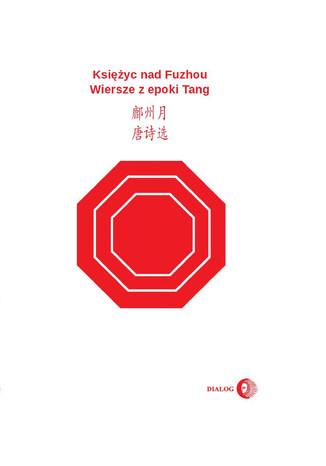Okładka książki Księżyc nad Fuzhou. Wiersze z epoki Tang