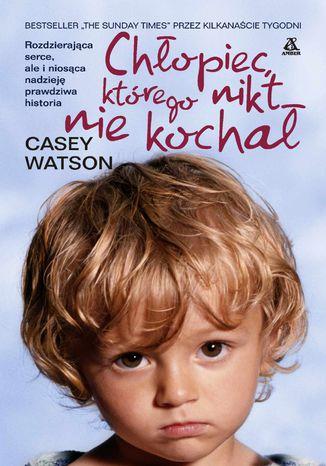 Okładka książki Chłopiec którego nikt nie kochał