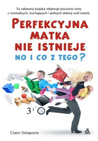 Okładka książki Perfekcyjna matka nie istnieje, no i co z tego