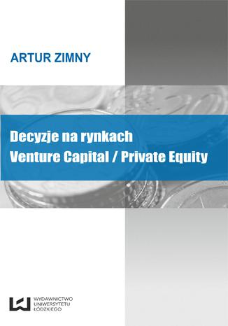 Okładka książki Decyzje na rynkach Venture Capital/Private Equity