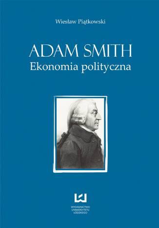 Okładka książki Adam Smith. Ekonomia polityczna