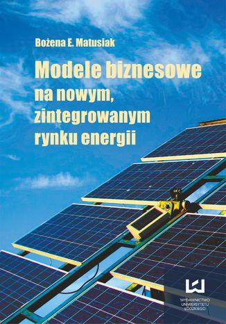 Okładka książki Modele biznesowe na nowym zintegrowanym rynku energii