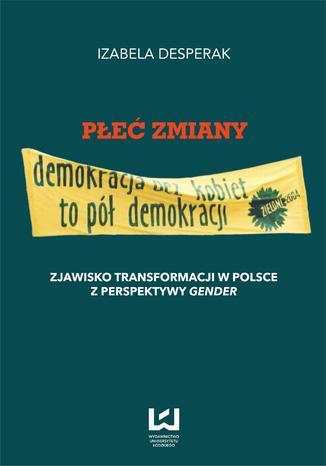 Okładka książki Płeć zmiany. Zjawisko transformacji w Polsce z perspektywy gender