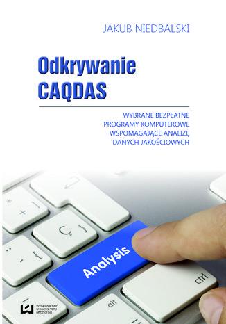 Odkrywanie CAQDAS. Wybrane bezpłatne programy komputerowe wspomagające analizę danych jakościowych