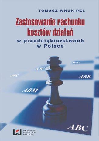 Okładka książki Zastosowanie rachunku kosztów działań w przedsiębiorstwach w Polsce