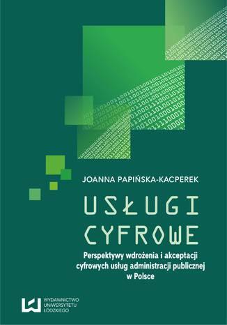 Okładka książki Usługi cyfrowe. Perspektywy wdrożenia i akceptacji cyfrowych usług administracji publicznej w Polsce
