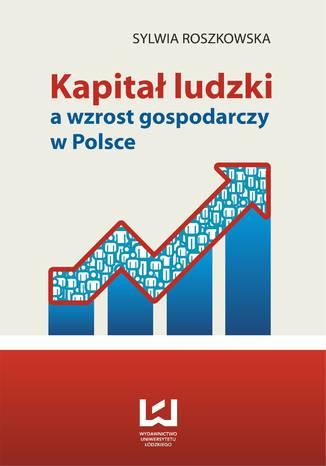 Okładka książki Kapitał ludzki a wzrost gospodarczy w Polsce