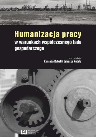 Okładka książki/ebooka Humanizacja pracy w warunkach współczesnego ładu gospodarczego