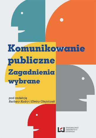 Okładka książki Komunikowanie publiczne Zagadnienia wybrane