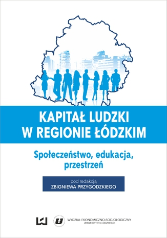 Kapitał ludzki w regionie łódzkim. Społeczeństwo, edukacja, przestrzeń